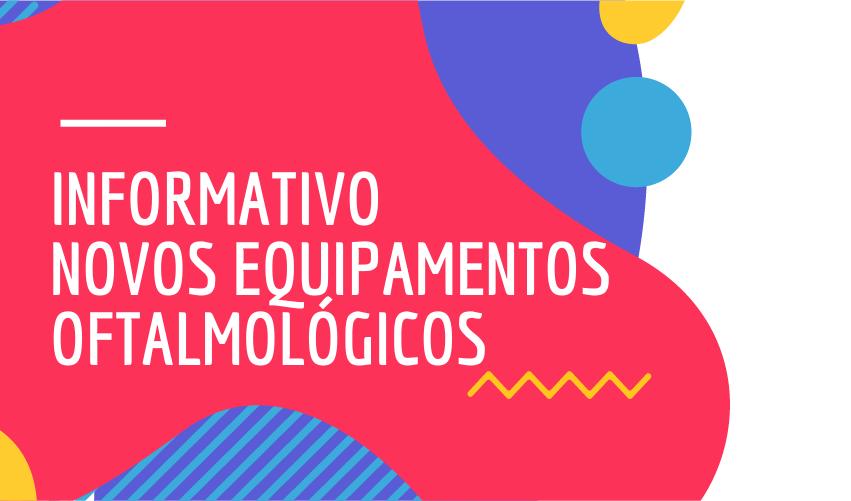 Informativo Novos Equipamentos Oftalmológicos